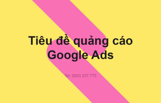 Khi viết tiêu đề quảng cáo cần chú ý những gì ?