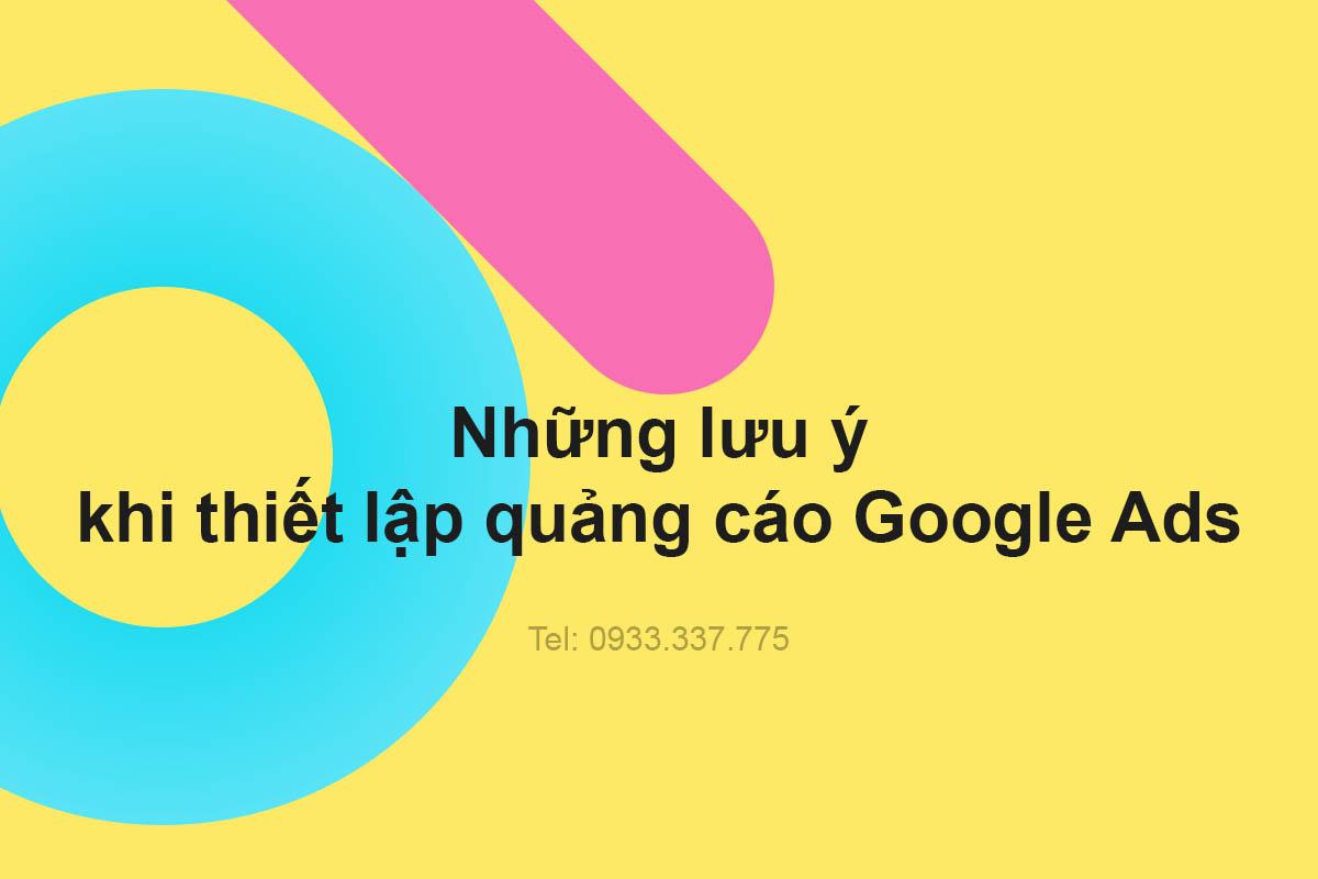 Những lưu ý khi thiết lập quảng cáo Google